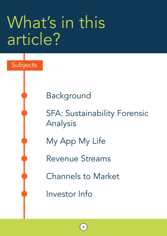 What's in this article?  Background SFA: Sustainability Forensic Analysis My App My Life Revenue Streams Channels to Market Investor Info